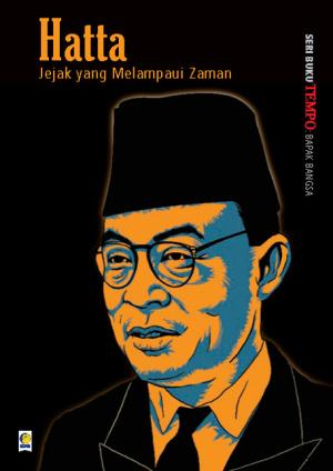 Seri Buku Tempo: Bapak Bangsa, Hatta: Jejak yang Melampaui Zaman