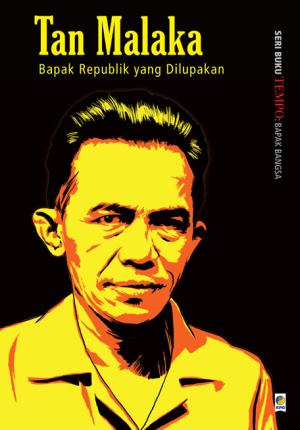 Seri Buku Tempo: Bapak Bangsa, Tan Malaka : Bapak Republik yang Dilupakan