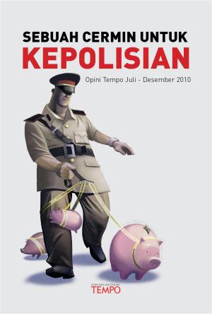 Sebuah Cermin untuk Kepolisian, Opini Tempo Juli - Desember 2010