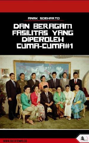 Anak Soeharto dan Beragam Fasilitas Bisnis Seri II