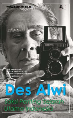 Des Alwi, Saksi Penting Sejarah Utama Indonesia