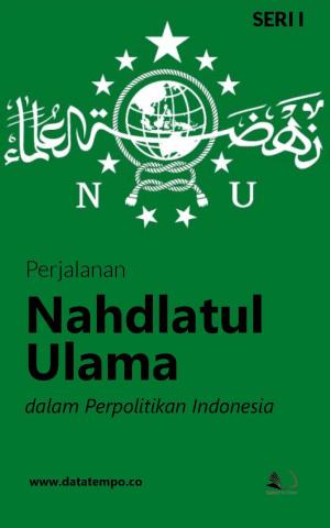 Perjalanan Nahdlatul Ulama dalam Perpolitikan Indonesia - Seri I